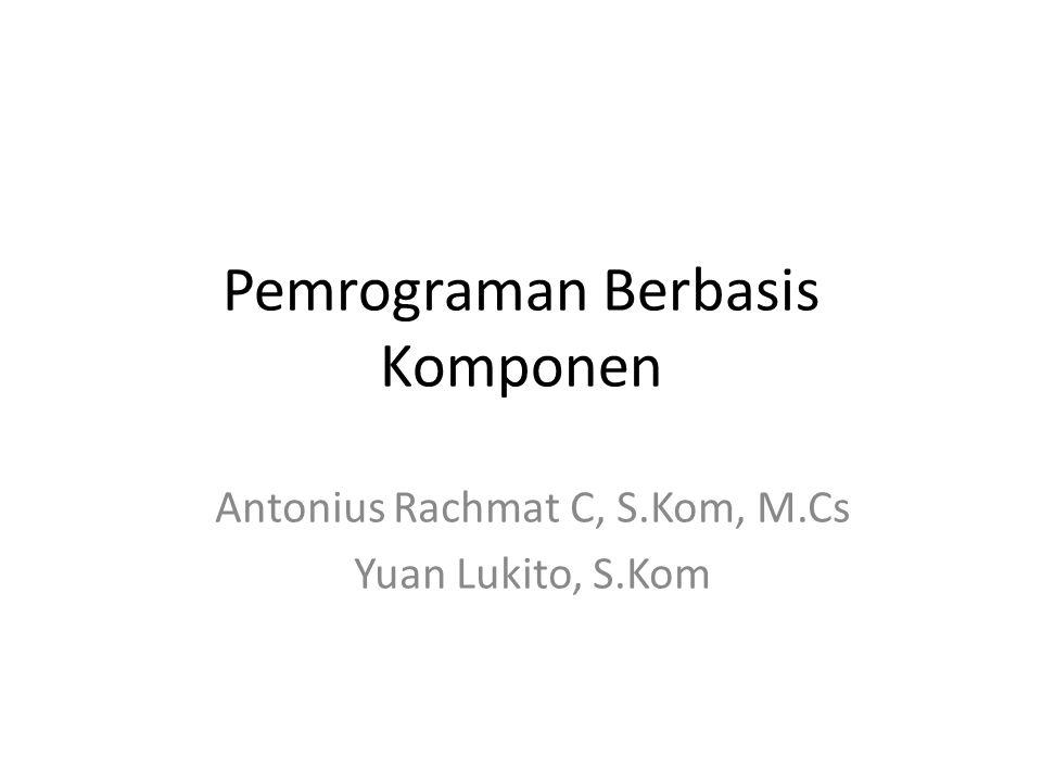 Pemrograman Berbasis Komponen Antonius Rachmat C, S.Kom, M.Cs Yuan Lukito, S.Kom