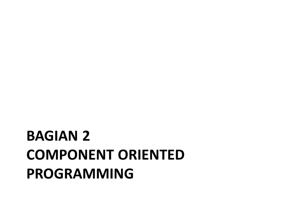 BAGIAN 2 COMPONENT ORIENTED PROGRAMMING