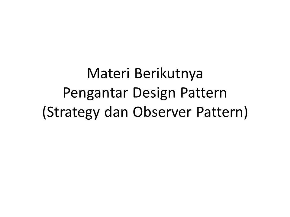 Materi Berikutnya Pengantar Design Pattern (Strategy dan Observer Pattern)