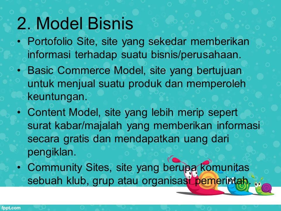 2. Model Bisnis Portofolio Site, site yang sekedar memberikan informasi terhadap suatu bisnis/perusahaan. Basic Commerce Model, site yang bertujuan un