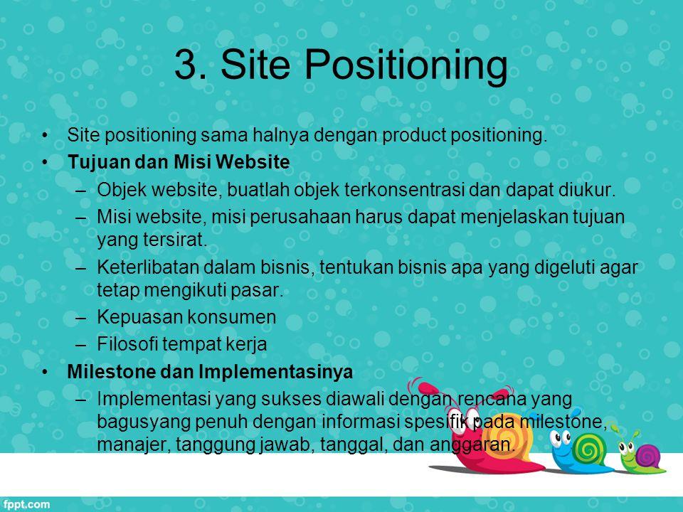 3.Site Positioning Site positioning sama halnya dengan product positioning.