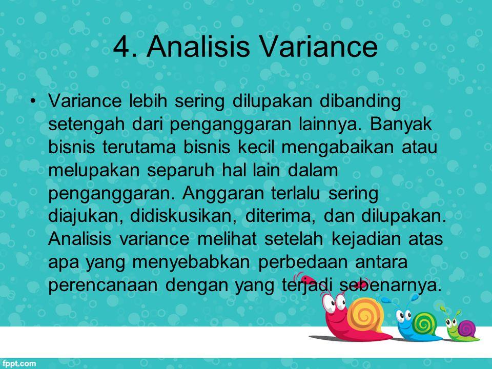 4.Analisis Variance Variance lebih sering dilupakan dibanding setengah dari penganggaran lainnya.