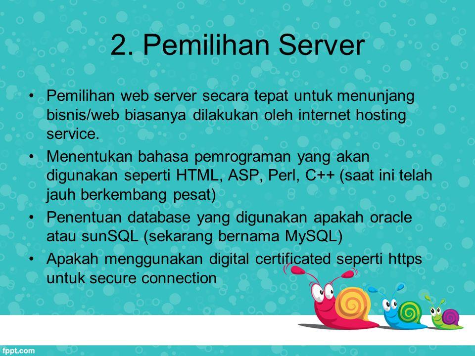 2. Pemilihan Server Pemilihan web server secara tepat untuk menunjang bisnis/web biasanya dilakukan oleh internet hosting service. Menentukan bahasa p