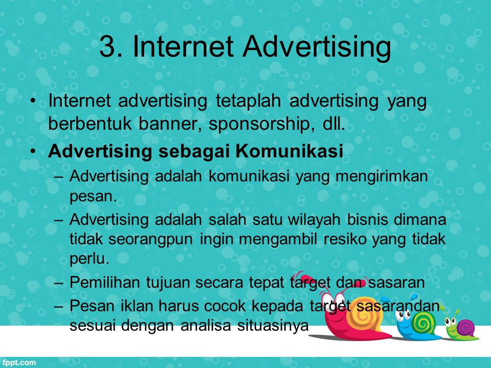 3. Internet Advertising Internet advertising tetaplah advertising yang berbentuk banner, sponsorship, dll. Advertising sebagai Komunikasi –Advertising