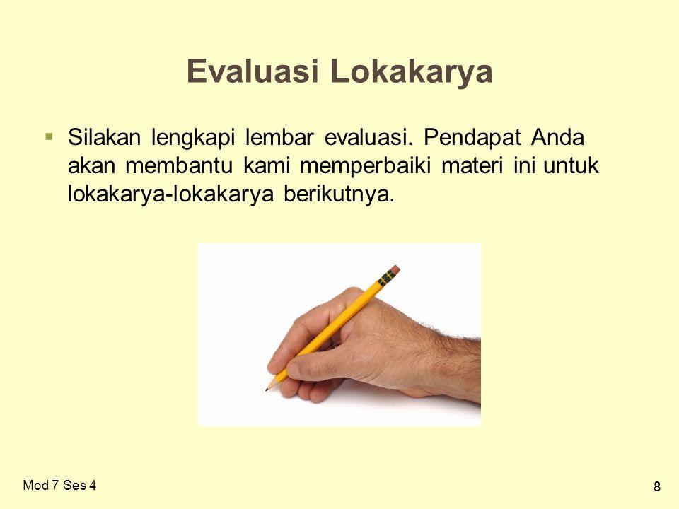 8 Mod 7 Ses 4 Evaluasi Lokakarya  Silakan lengkapi lembar evaluasi. Pendapat Anda akan membantu kami memperbaiki materi ini untuk lokakarya-lokakarya
