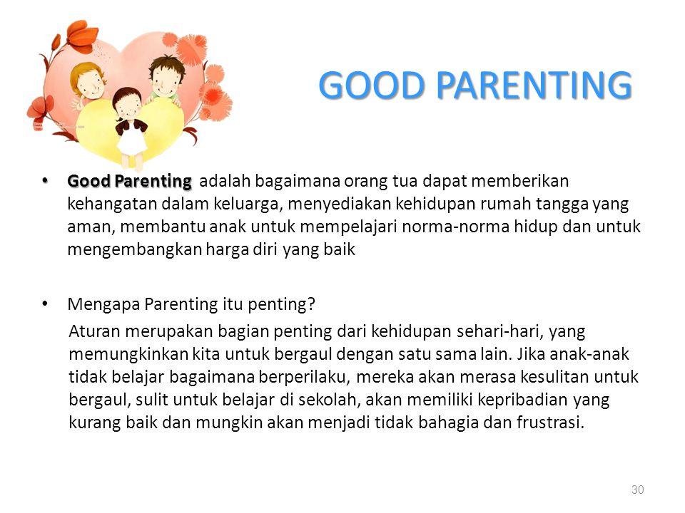 GOOD PARENTING Good Parenting Good Parenting adalah bagaimana orang tua dapat memberikan kehangatan dalam keluarga, menyediakan kehidupan rumah tangga