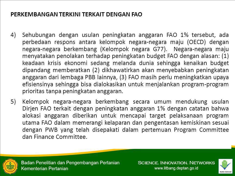 PERKEMBANGAN TERKINI TERKAIT DENGAN FAO 4)Sehubungan dengan usulan peningkatan anggaran FAO 1% tersebut, ada perbedaan respons antara kelompok negara-negara maju (OECD) dengan negara-negara berkembang (Kelompok negara G77).