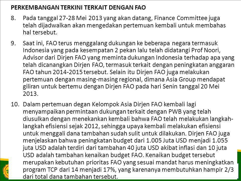 PERKEMBANGAN TERKINI TERKAIT DENGAN FAO 8.Pada tanggal 27-28 Mei 2013 yang akan datang, Finance Committee juga telah dijadwalkan akan mengedakan pertemuan kembali untuk membahas hal tersebut.