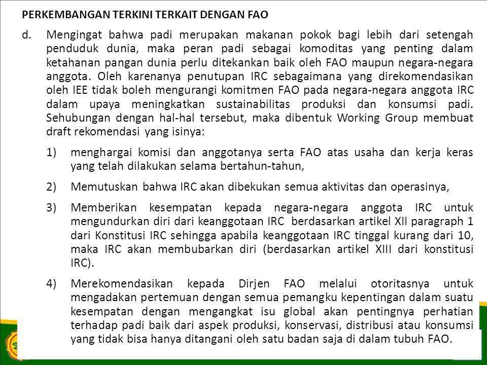 PERKEMBANGAN TERKINI TERKAIT DENGAN FAO d.Mengingat bahwa padi merupakan makanan pokok bagi lebih dari setengah penduduk dunia, maka peran padi sebagai komoditas yang penting dalam ketahanan pangan dunia perlu ditekankan baik oleh FAO maupun negara-negara anggota.