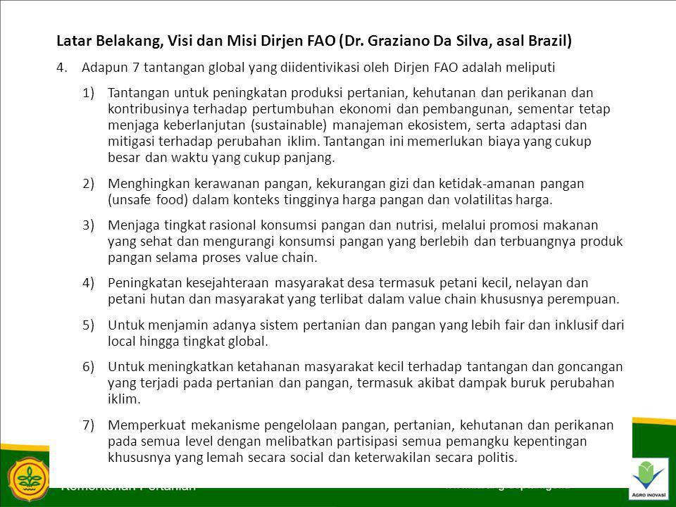 PERKEMBANGAN TERKINI TERKAIT DENGAN FAO 15.Dorongan masuknya Warga Negara Indonesia sebagai staf professional di FAO a)Dirjen FAO ketika bertemu dengan Dubes Roma saat mendampingi Menteri Pembangunan Daerah Tertinggal kembali menyatakan bahwa Indonesia perlu mendorong para pakar dan profesionalnya untuk masuk sebagai staf professional FAO.
