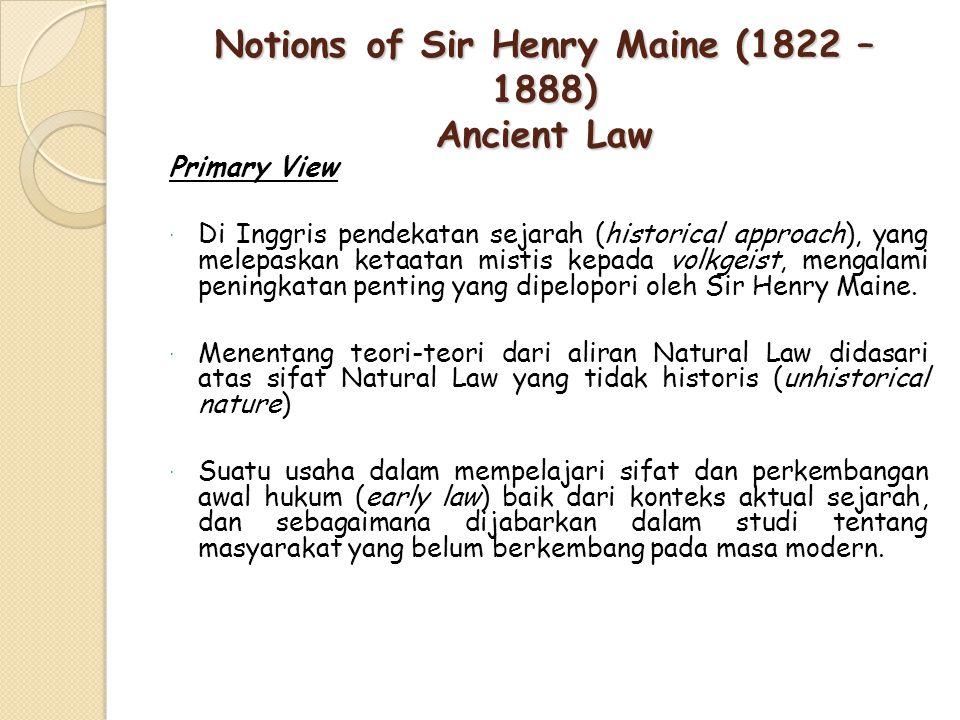 Notions of Sir Henry Maine (1822 – 1888) Ancient Law Primary View  Di Inggris pendekatan sejarah (historical approach), yang melepaskan ketaatan mistis kepada volkgeist, mengalami peningkatan penting yang dipelopori oleh Sir Henry Maine.