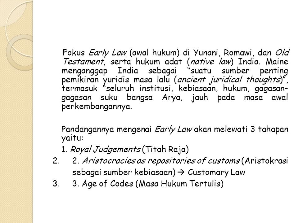 Fokus Early Law (awal hukum) di Yunani, Romawi, dan Old Testament, serta hukum adat (native law) India.