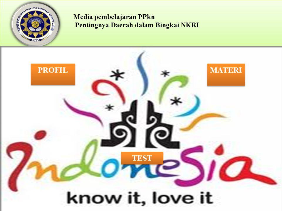 Media pembelajaran PPkn Pentingnya Daerah dalam Bingkai NKRI PROFIL MATERI TEST