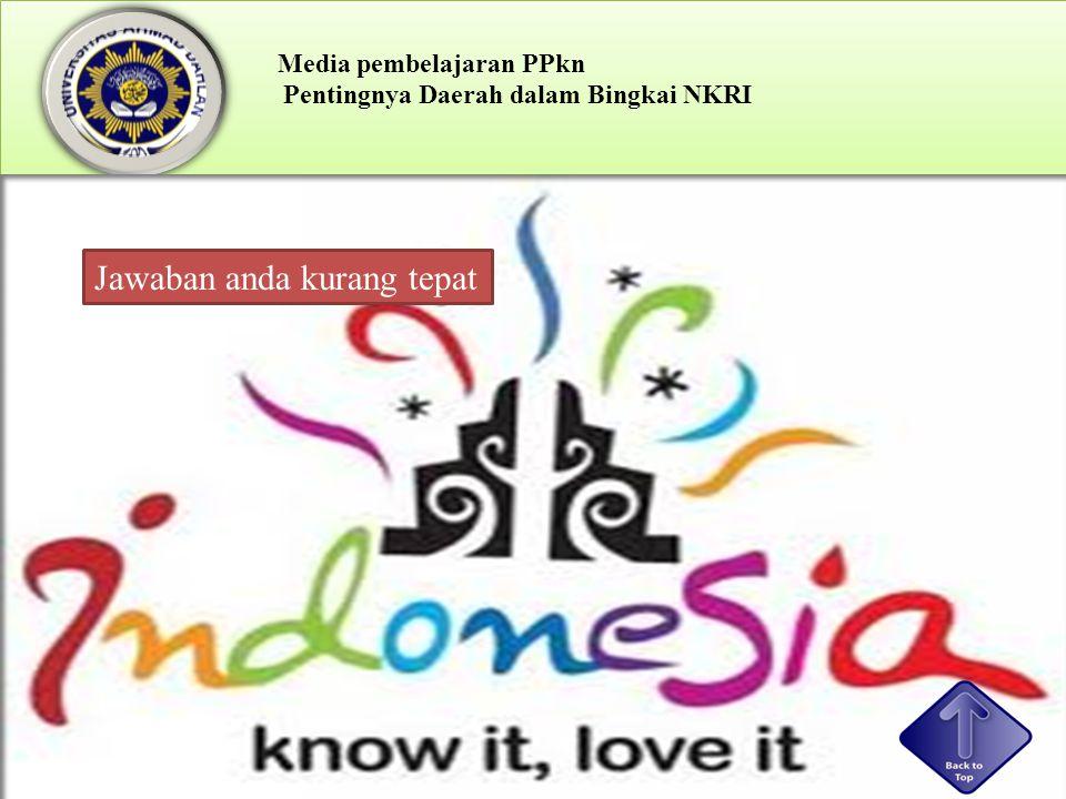 Media pembelajaran PPkn Pentingnya Daerah dalam Bingkai NKRI Selamat jawaban anda benar