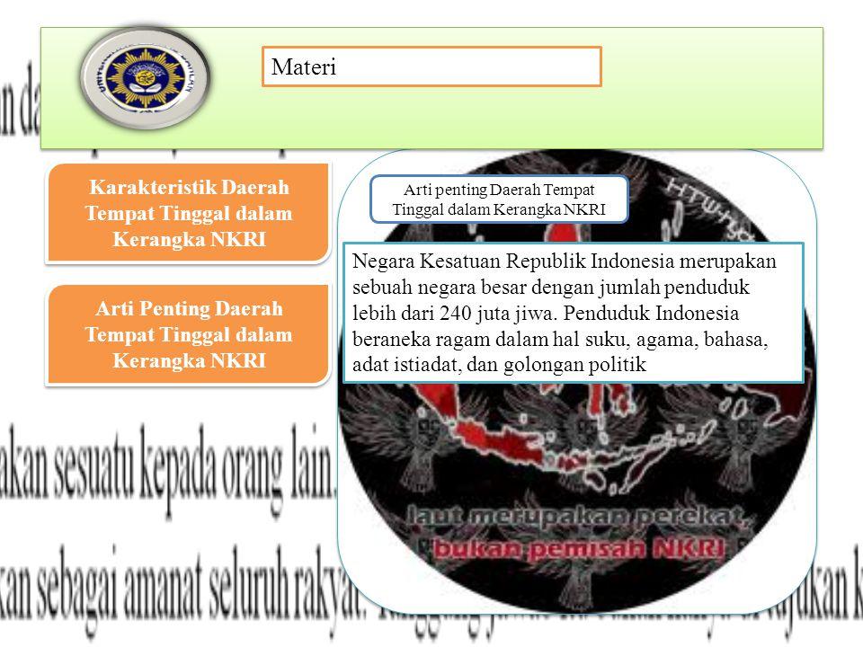 Materi Karakteristik Daerah Tempat Tinggal dalam Kerangka NKRI Karakteristik Daerah Tempat Tinggal dalam Kerangka NKRI Arti Penting Daerah Tempat Tinggal dalam Kerangka NKRI Arti Penting Daerah Tempat Tinggal dalam Kerangka NKRI Negara Kesatuan Republik Indonesia merupakan sebuah negara besar dengan jumlah penduduk lebih dari 240 juta jiwa.