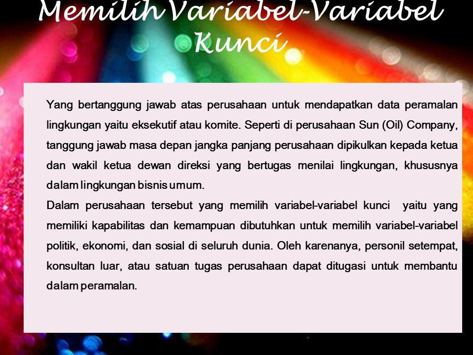 Memilih Variabel-Variabel Kunci Yang bertanggung jawab atas perusahaan untuk mendapatkan data peramalan lingkungan yaitu eksekutif atau komite. Sepert