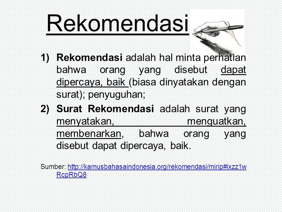 Rekomendasi 1)Rekomendasi adalah hal minta perhatian bahwa orang yang disebut dapat dipercaya, baik (biasa dinyatakan dengan surat); penyuguhan; 2)Sur