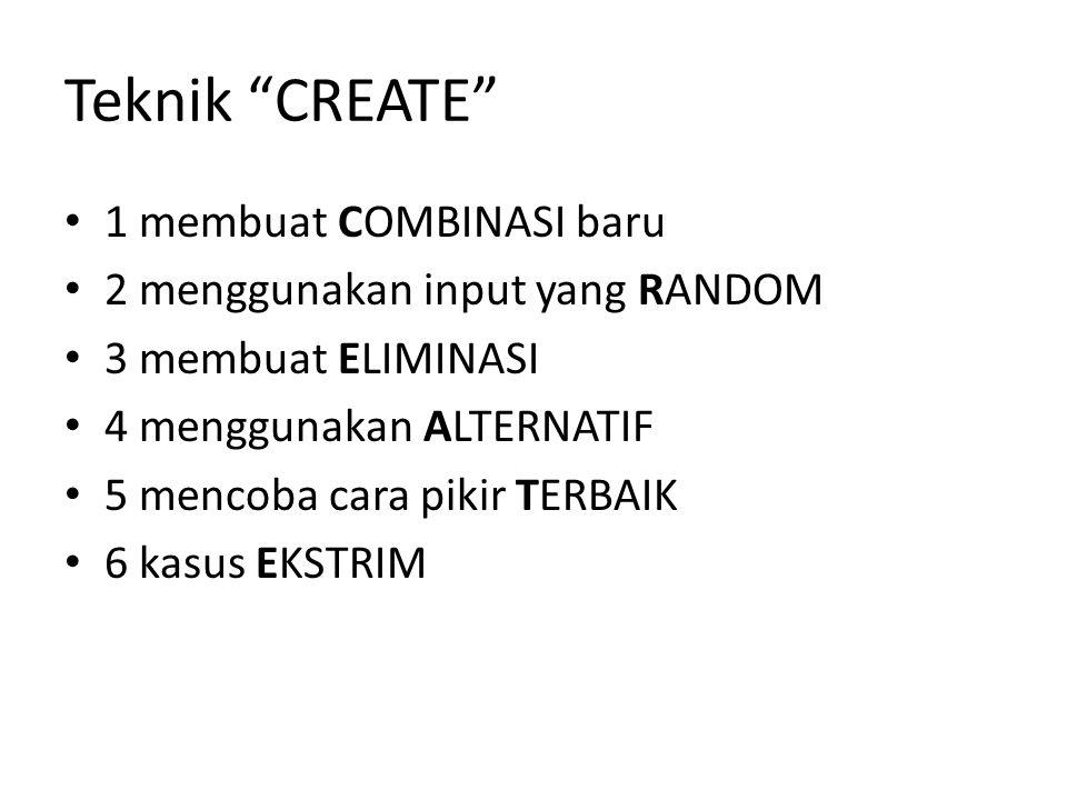 """Teknik """"CREATE"""" 1 membuat COMBINASI baru 2 menggunakan input yang RANDOM 3 membuat ELIMINASI 4 menggunakan ALTERNATIF 5 mencoba cara pikir TERBAIK 6 k"""