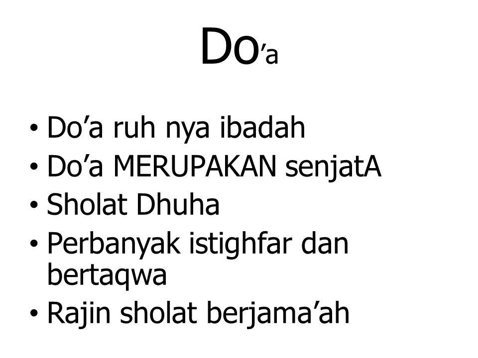 Do 'a Do'a ruh nya ibadah Do'a MERUPAKAN senjatA Sholat Dhuha Perbanyak istighfar dan bertaqwa Rajin sholat berjama'ah