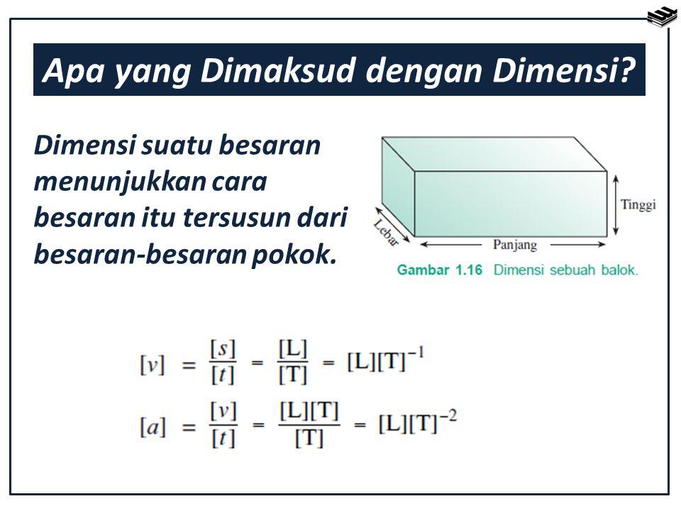 Apa yang Dimaksud dengan Dimensi? Dimensi suatu besaran menunjukkan cara besaran itu tersusun dari besaran-besaran pokok.