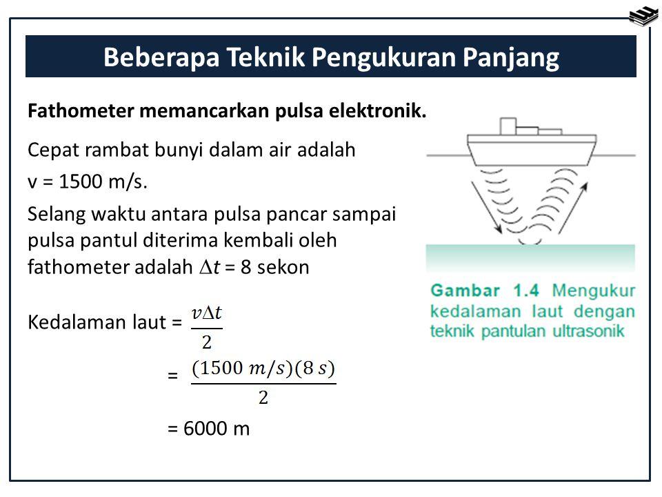 Fathometer memancarkan pulsa elektronik. Kedalaman laut = = = 6000 m Cepat rambat bunyi dalam air adalah v = 1500 m/s. Selang waktu antara pulsa panca