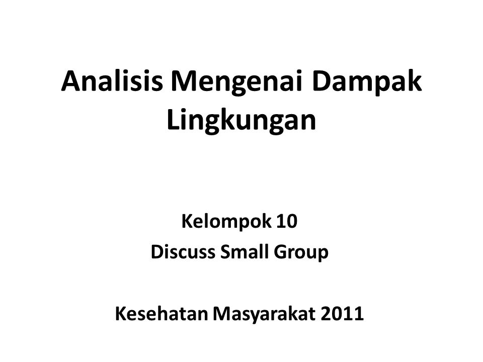Analisis Mengenai Dampak Lingkungan Kelompok 10 Discuss Small Group Kesehatan Masyarakat 2011
