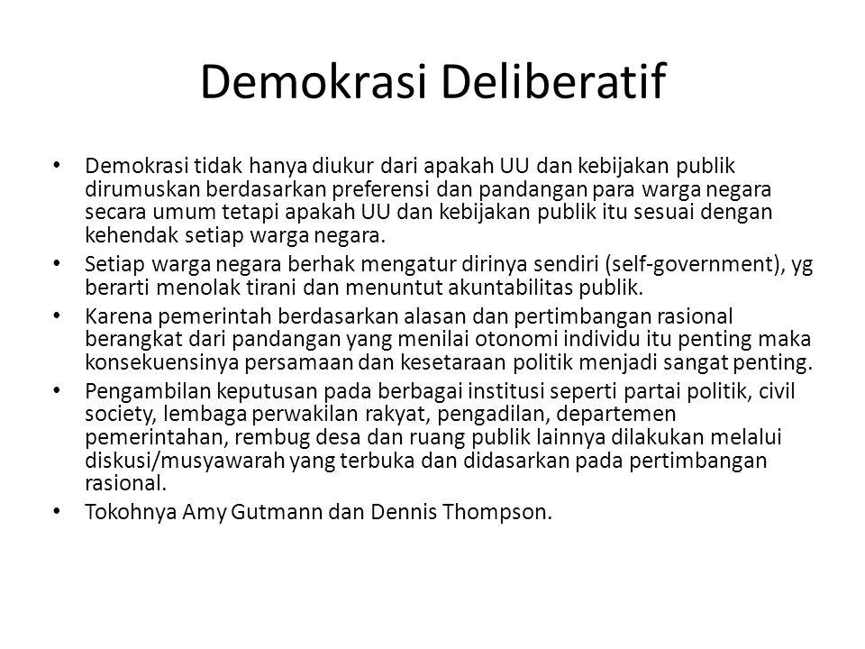 Demokrasi Deliberatif Demokrasi tidak hanya diukur dari apakah UU dan kebijakan publik dirumuskan berdasarkan preferensi dan pandangan para warga nega