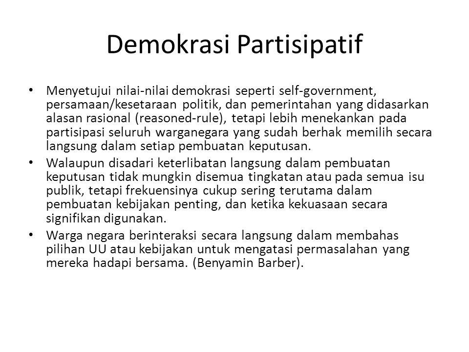 Demokrasi Partisipatif Menyetujui nilai-nilai demokrasi seperti self-government, persamaan/kesetaraan politik, dan pemerintahan yang didasarkan alasan