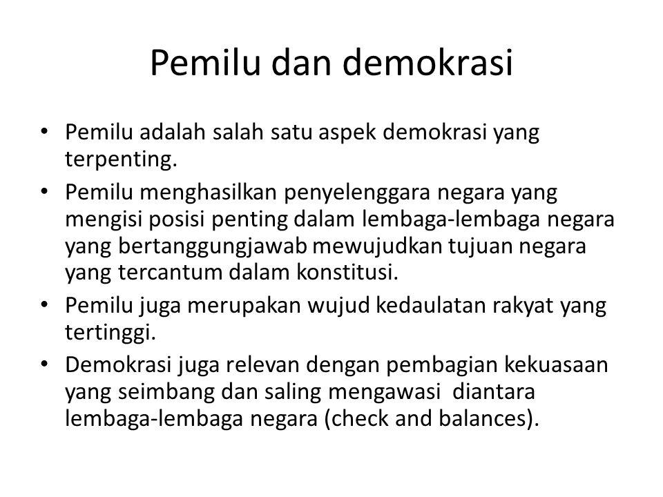 Pemilu dan demokrasi Pemilu adalah salah satu aspek demokrasi yang terpenting. Pemilu menghasilkan penyelenggara negara yang mengisi posisi penting da