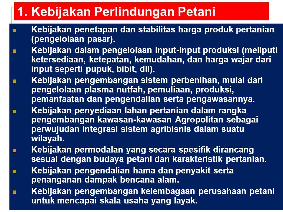 1. Kebijakan Perlindungan Petani 2. Kebijakan Pengembangan Nilai Tambah 3. Kebijakan Penataan Kelembagaan Pertanian Nasional KERANGKA KEBIJAKAN DASAR