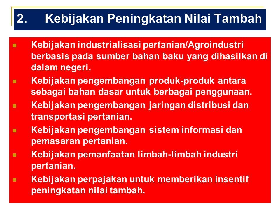 Kebijakan penetapan dan stabilitas harga produk pertanian (pengelolaan pasar). Kebijakan dalam pengelolaan input-input produksi (meliputi ketersediaan