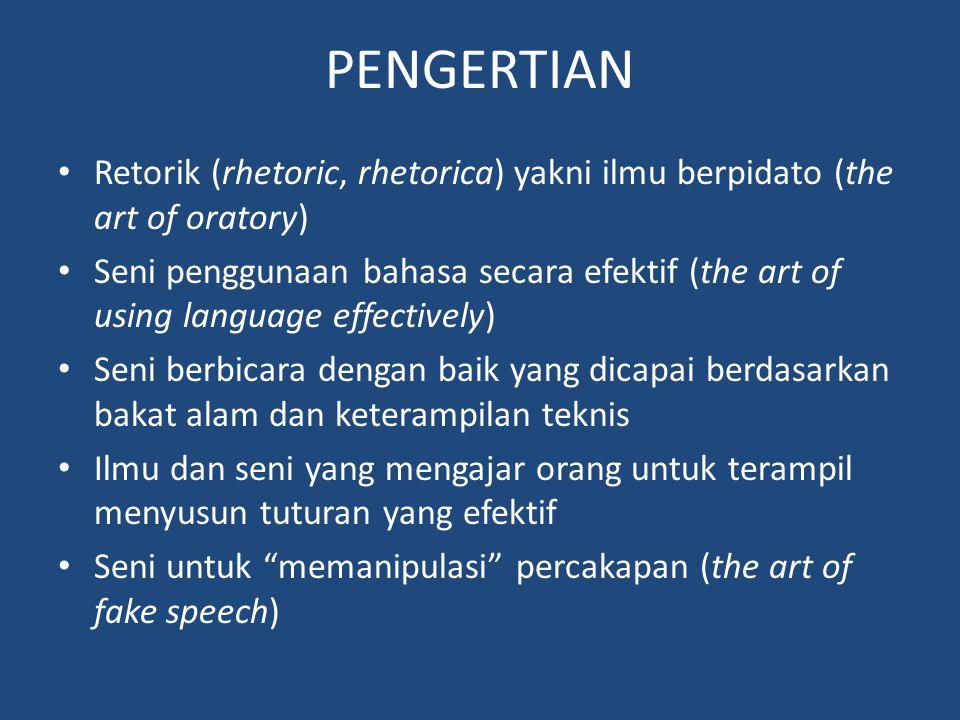 PENGERTIAN Retorik (rhetoric, rhetorica) yakni ilmu berpidato (the art of oratory) Seni penggunaan bahasa secara efektif (the art of using language ef