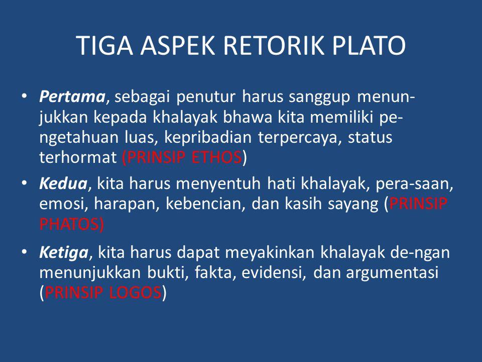 TIGA ASPEK RETORIK PLATO Pertama, sebagai penutur harus sanggup menun- jukkan kepada khalayak bhawa kita memiliki pe- ngetahuan luas, kepribadian terp