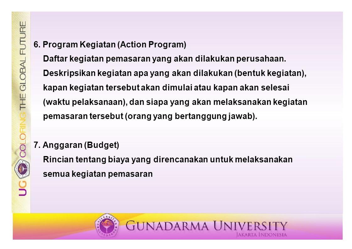 6.Program Kegiatan (Action Program) Daftar kegiatan pemasaran yang akan dilakukan perusahaan.