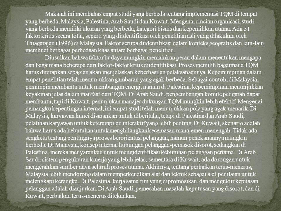Makalah ini membahas empat studi yang berbeda tentang implementasi TQM di tempat yang berbeda, Malaysia, Palestina, Arab Saudi dan Kuwait.