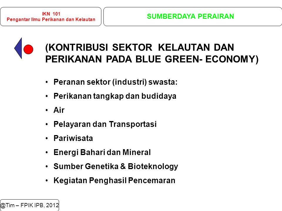IKN 101 Pengantar Ilmu Perikanan dan Kelautan SUMBERDAYA PERAIRAN @Tim – FPIK IPB, 2012 Peranan sektor (industri) swasta: Perikanan tangkap dan budida