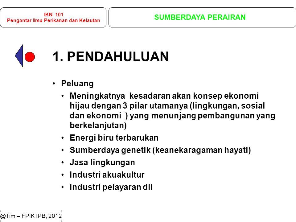 IKN 101 Pengantar Ilmu Perikanan dan Kelautan SUMBERDAYA PERAIRAN @Tim – FPIK IPB, 2012 2.1.