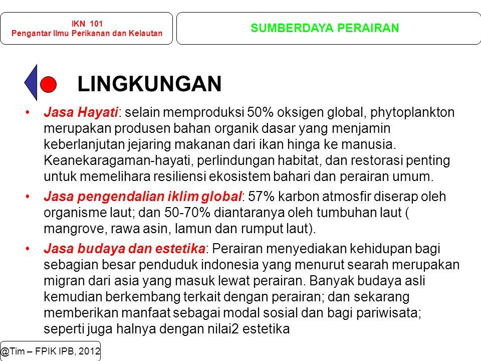 IKN 101 Pengantar Ilmu Perikanan dan Kelautan SUMBERDAYA PERAIRAN @Tim – FPIK IPB, 2012 2.2.