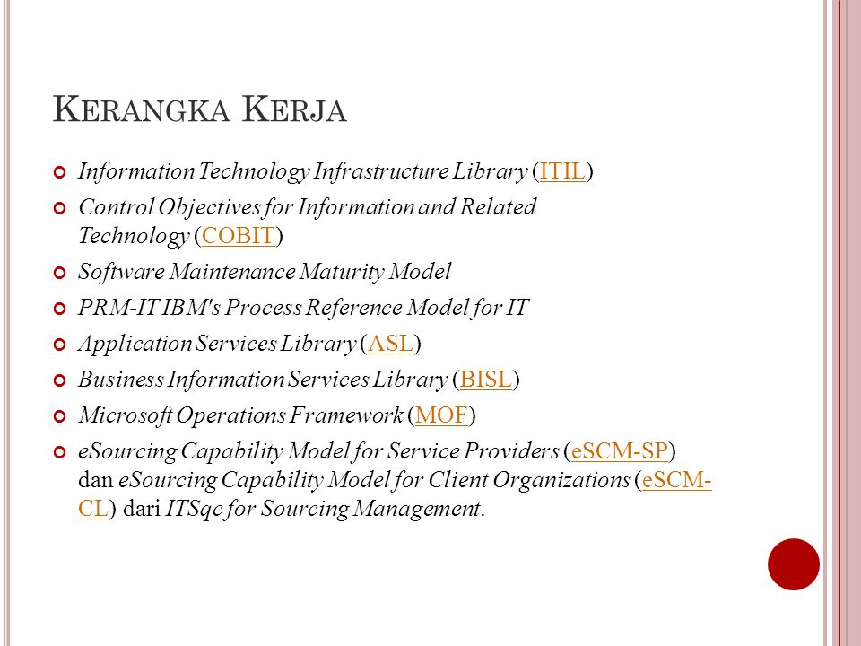 I NFORMATION T ECHNOLOGY I NFRASTRUCTURE L IBRARY (ITIL) Suatu rangkaian konsep dan teknik pengelolaan infrastruktur pengembangan, serta operasi teknologi informasi (TI).