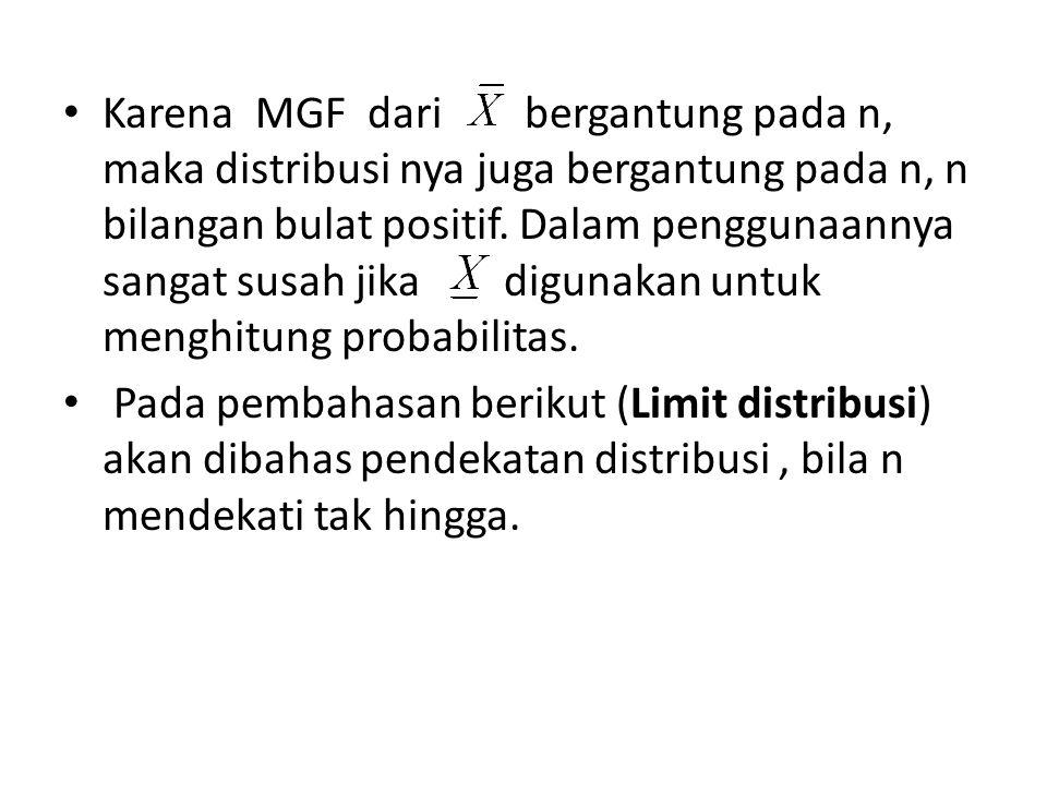 Karena MGF dari bergantung pada n, maka distribusi nya juga bergantung pada n, n bilangan bulat positif. Dalam penggunaannya sangat susah jika digunak
