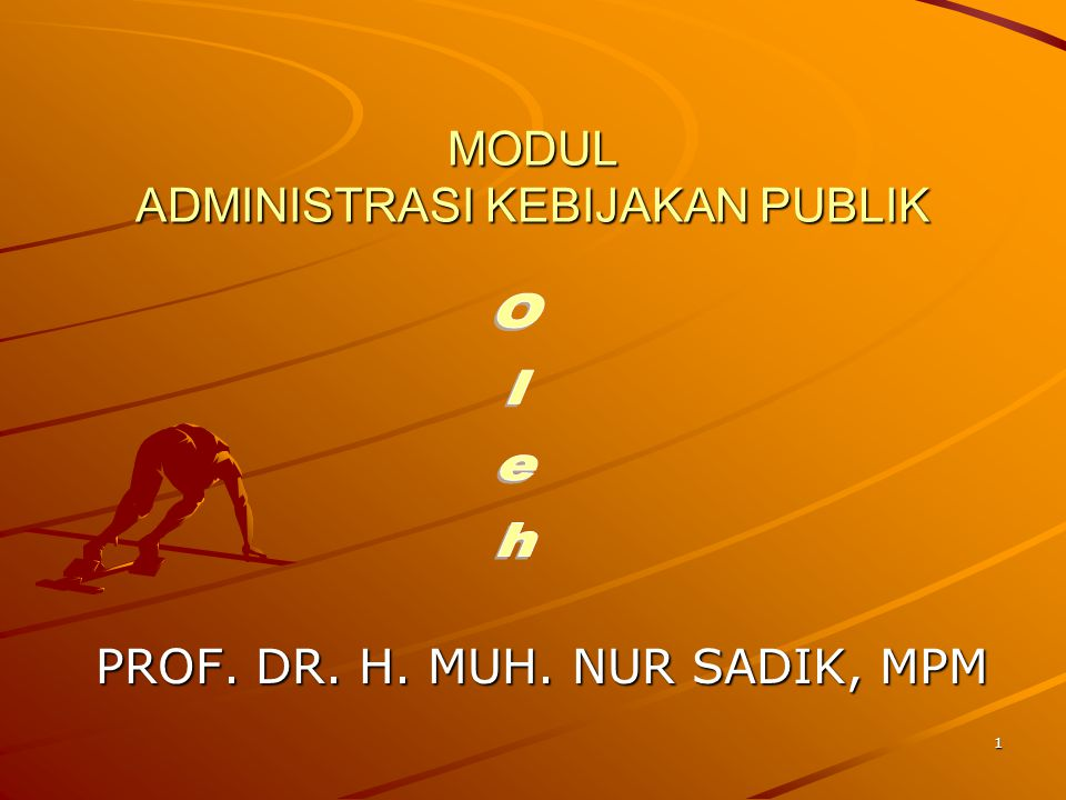 1 MODUL ADMINISTRASI KEBIJAKAN PUBLIK MODUL ADMINISTRASI KEBIJAKAN PUBLIK PROF. DR. H. MUH. NUR SADIK, MPM