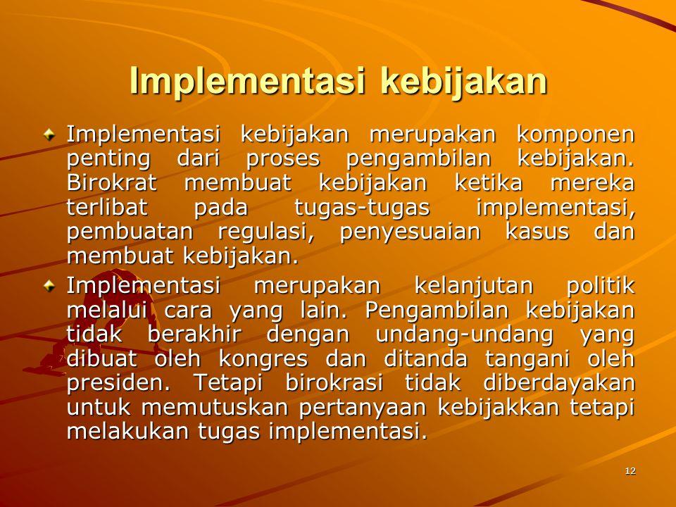12 Implementasi kebijakan Implementasi kebijakan merupakan komponen penting dari proses pengambilan kebijakan. Birokrat membuat kebijakan ketika merek
