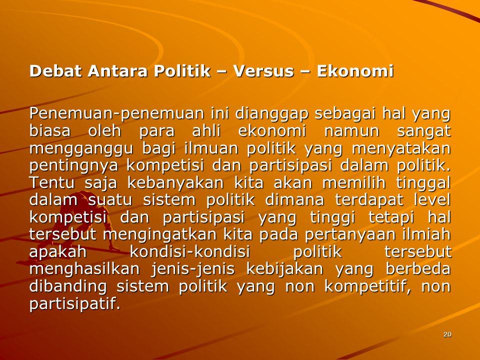 20 Debat Antara Politik – Versus – Ekonomi Penemuan-penemuan ini dianggap sebagai hal yang biasa oleh para ahli ekonomi namun sangat mengganggu bagi i