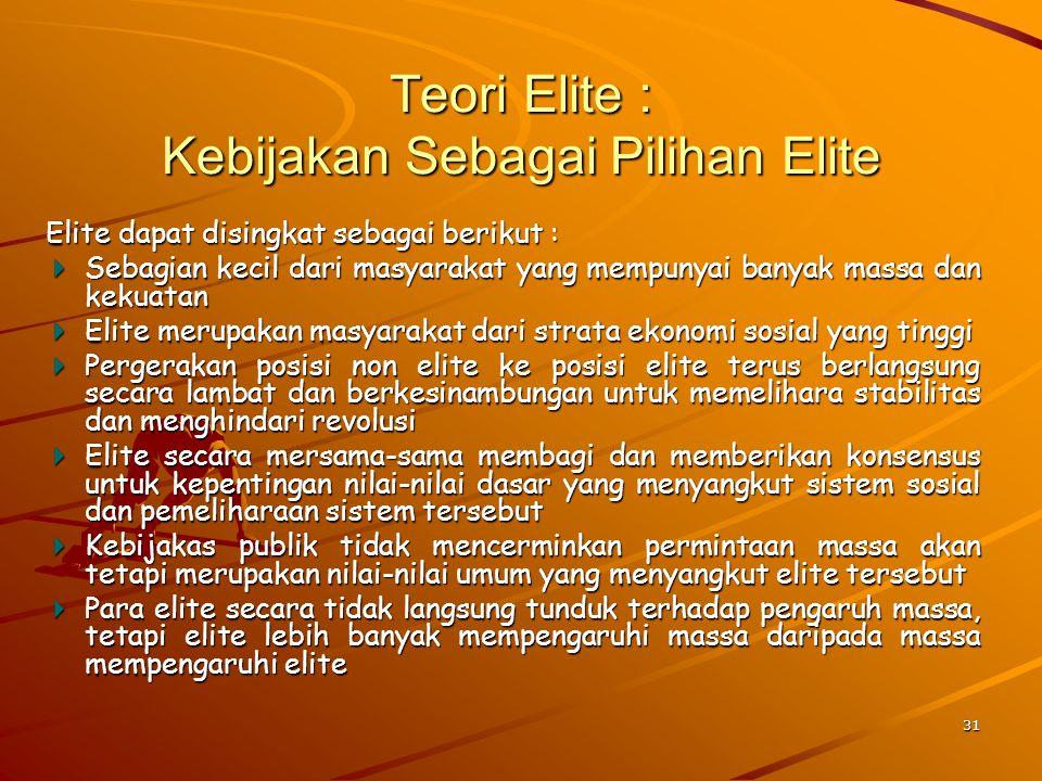 Teori Elite : Kebijakan Sebagai Pilihan Elite Elite dapat disingkat sebagai berikut : Sebagian kecil dari masyarakat yang mempunyai banyak massa dan k