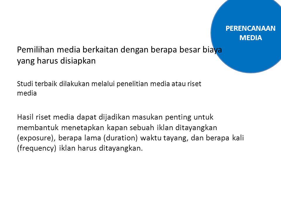 PERENCANAAN MEDIA Pemilihan media berkaitan dengan berapa besar biaya yang harus disiapkan Studi terbaik dilakukan melalui penelitian media atau riset