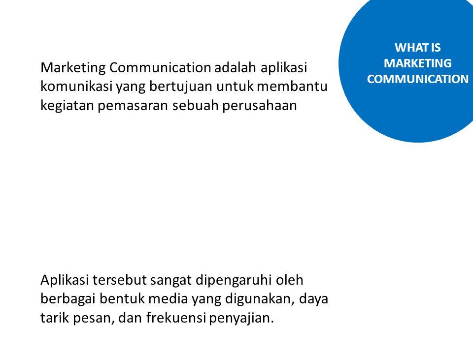 Marketing Communication adalah aplikasi komunikasi yang bertujuan untuk membantu kegiatan pemasaran sebuah perusahaan WHAT IS MARKETING COMMUNICATION