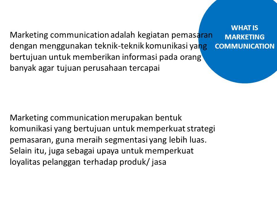 WHAT IS MARKETING COMMUNICATION Marketing communication adalah kegiatan pemasaran dengan menggunakan teknik-teknik komunikasi yang bertujuan untuk mem