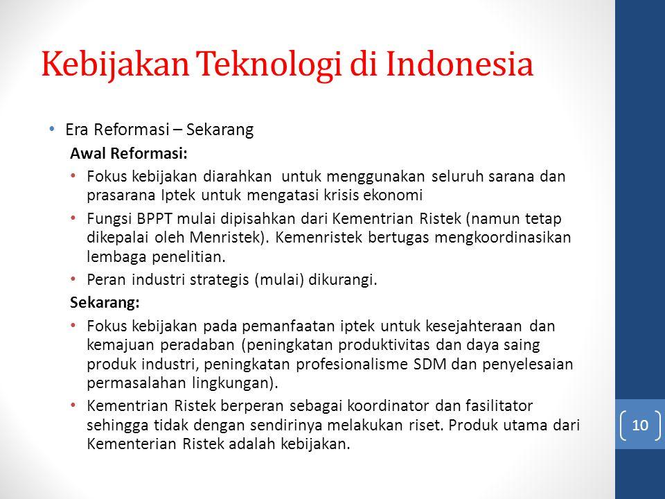 Kebijakan Teknologi di Indonesia Era Reformasi – Sekarang Awal Reformasi: Fokus kebijakan diarahkan untuk menggunakan seluruh sarana dan prasarana Ipt