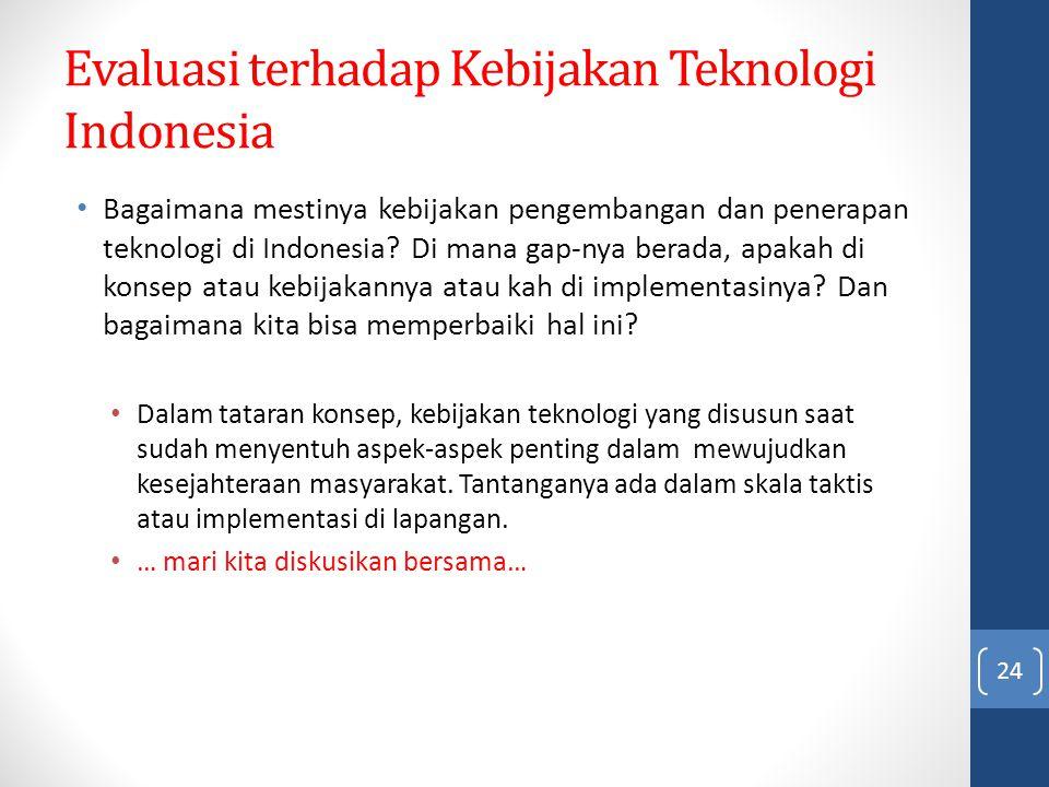 Evaluasi terhadap Kebijakan Teknologi Indonesia Bagaimana mestinya kebijakan pengembangan dan penerapan teknologi di Indonesia? Di mana gap-nya berada