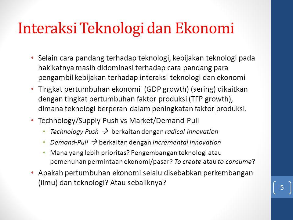 Interaksi Teknologi dan Ekonomi Selain cara pandang terhadap teknologi, kebijakan teknologi pada hakikatnya masih didominasi terhadap cara pandang par